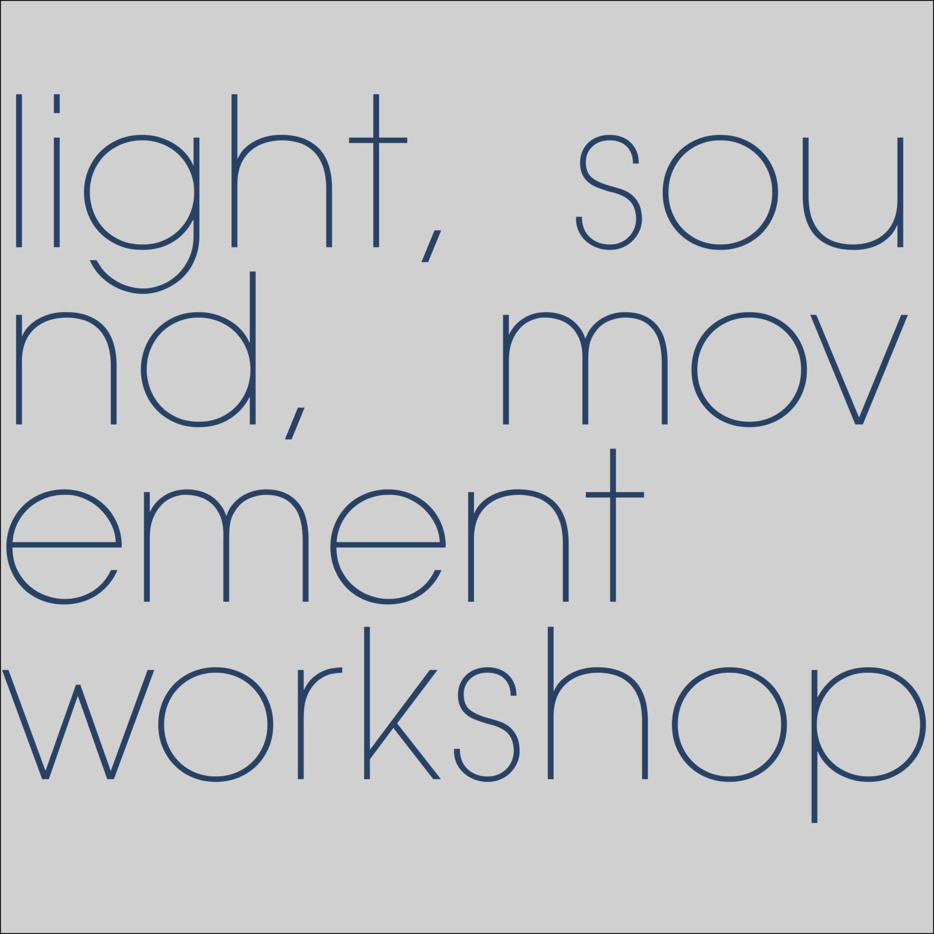 light, sound, movement workshop